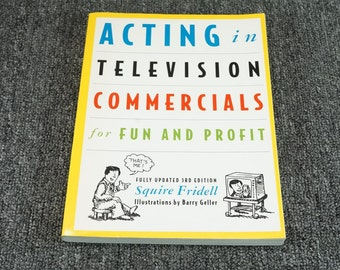 Acting In Television Commercials For Fun & Profit By Squire Fridell C. 1986