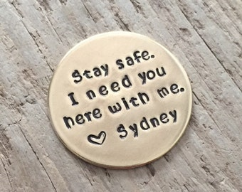 Stay Safe, I Need You, Hand Stamped Coin, Law Enforcement Gift, Military, Police Officer Challenge Coin, Firefighter, Be Safe