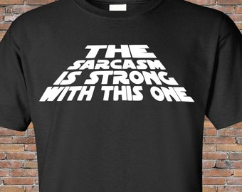 The Sarcasm is Strong With This One Shirt -Star Wars Shirt, Funny Gift, Birthday Present Teen Women Mens T-shirt Starwars