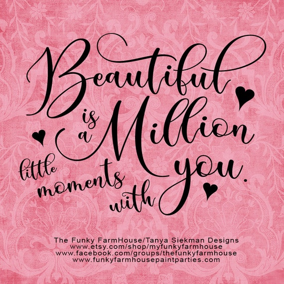 "SVG, & PNG - ""Beautiful is a Million little moments with YOU"""