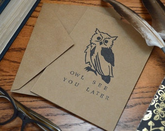 Owl See You Later: Punny Blank Card - Hand Stamped