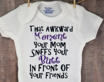 That Awkward Moment Your Mom Sniffs Your Butt In Front Of Your Friends, Newborn Baby Shower Birthday Coming Home Creeper One-Piece Gift Idea
