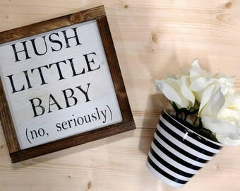 Hush little baby (no seriously) - Rustic wood sign - Funny nursery sign - mom humor - Comes ready to hang