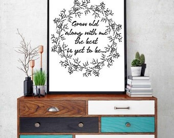 Grow old along with me the best is yet to be | quote print | Farmhouse Decor | Love quote | Engagement print | Wedding Print | JW | 0039