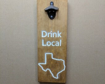 Carved Drink Local Texas Beer Opener Sign, Drink Local, State Sign,Wall Mount Beer Opener, Man Cave