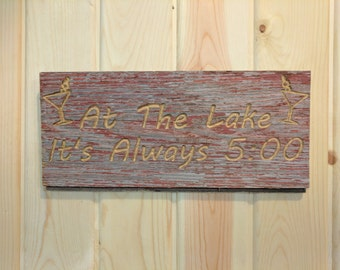 "Carved Lake Sign, ""At the Lake It's always 5:00"", 16 inch, reclaimed wood, barn wood"