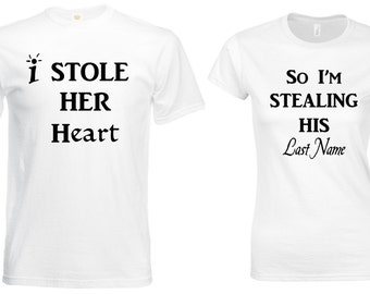 I Stole Her Heart So I Am Stealing His Last Name Wedding Couple Matching T shirt
