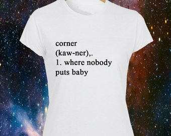 Nobody Puts Baby In The Corner Dictionary Definition Printed Ladies T-Shirt