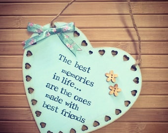 The best memories in life are the ones made with best friends heart plaque