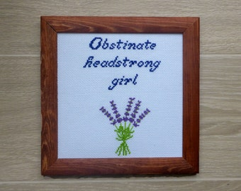 Obstinate Headstrong Girl Jane Austen Quote Gift Cross Stitch Finished Completed. Lavender bouquet embroidery cross stitch.