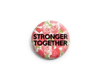 Stronger Together  - Feminist Pinback Button, Feminist Magnet, Feminist Badge, Feminist Pin, 1.25 inc button