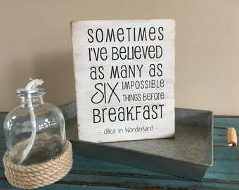 Sometimes I've Believed As Many As Six Impossible Things Before Breakfast Alice In Wonderland Quote/Inspirational Rustic Wood Sign