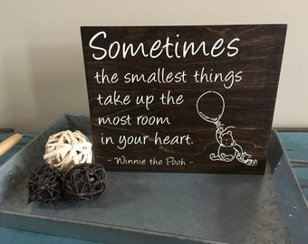 Sometimes The Smallest Things Take Up The Most Room In Your Heart Winnie The Pooh Inspirational Rustic Wood Sign/Nursery Decor/Nursery Sign