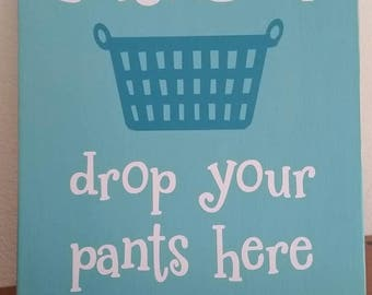 Laundry, drop your pants sign, laundry room decor, handmade wood sign, laundry room sign