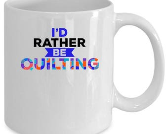 Quilting white coffee mug. Funny Quilting gift