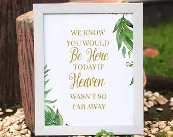 We know you would be here today if Heaven wasn't so far away, wedding sign, Remembrance sign, In Memory Of, Memorial sign, wedding decor