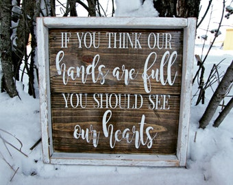 If You Think Our Hands Are Full You Should See Our Hearts | Pallet Sign | Wood Sign | Framed Sign | Mother's Day | Rustic | Farmhouse