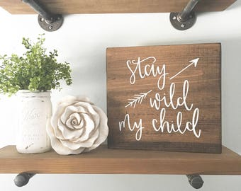Stay Wild My Child - Wood Sign | Custom Wood Sign | Nursery Sign | Nursery Decor | Hand Painted Sign | Home Decor | Rustic Sign | Wall Art