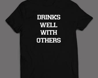 Drinks Well With Others T-shirt - More Colors Available -