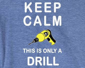 Keep Calm...This Is Only A Drill - Funny T-Shirt - S,M,L,XL,XXL
