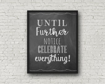 Until Further Notice Celebrate Everything (5x7, 8x10, 11x14 Prints Included!), Chalkboard Sign, Printable Wall Decor, Inspirational Wall Art