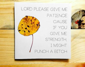 Lord Give Me Patience- Funny Friendship Card