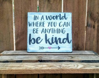 Be kind distressed wood sign, In a world where you can be anything be kind, kindness matters, graduation, teacher, inspirational, mom gift