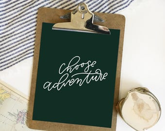 Choose Adventure . Green . Hand lettered Print . 8x10 . brush lettering . calligraphy . adventure print . outdoors print . gallery wall