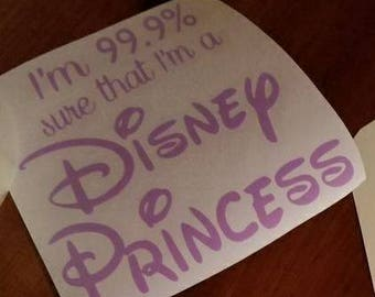 "Disney ""i'm 99.9% sure i'm a disney princess"" decal"