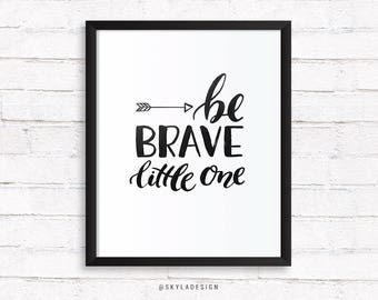 Be brave little one, Kids room art, baby room art nursery decor, baby shower gift, printable wall art, digital instant download