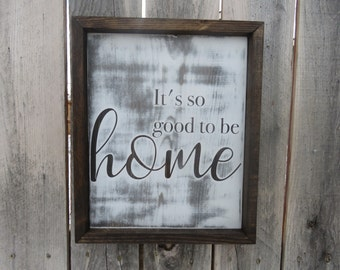 It's good to be HOME- Custom Wooden Sign - Wall Decor