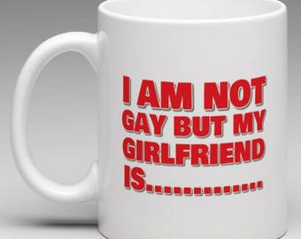 I am not Gay but my Girlfriend is  Mug