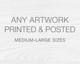 MEDIUM-LARGE PRINT Any Digital Design Printed and Posted