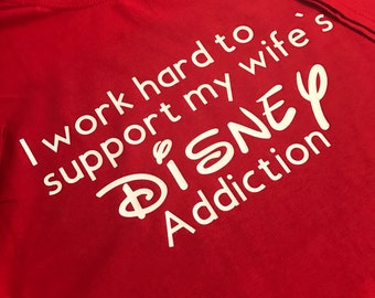I work hard to support my wifes disney addiction shirt