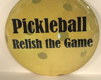 "PICKLEBALL -Relish the Game - 2.25"" Button -  Magnet - or Mirror - Gym bags, caps, jackets, gifts"