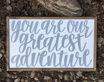 you are our greatest adventure sign.