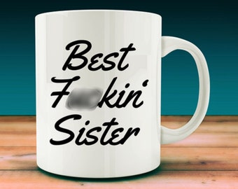 Best F*ckin' Sister Mug (W8)