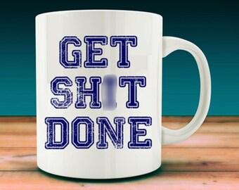 Get Sh*t Done Mug (W4)