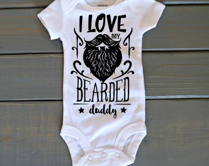 I Love My Bearded Daddy Bodysuit, Father's Day Gift, Baby Shower Gift, Dad Bodysuit