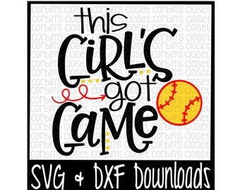 Softball SVG * This Girl's Got Game Cut File - DXF & SVG Files - Silhouette Cameo, Cricut