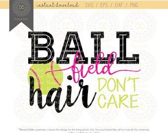 Softball SVG, ball field hair don't care svg, girl, baseball svg, eps, dxf, png file, Silhouette, Cricut