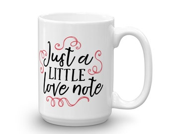 Just A Little Love Note, Love Note Mug, Lovers Mug, Valentines Gift Mug, Anniversary Gift For Wife, Little Love Note, Valentines Day Mug