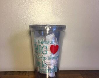 It Takes a BIG heart acrylic 16 oz tumbler with straw