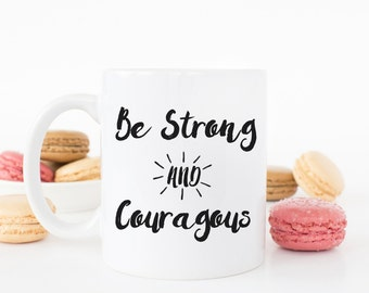 Be Strong and Courageous Print Mug - Joshua 1:9 - Bible Verse Print Mug - Inspirational Ceramic Mug