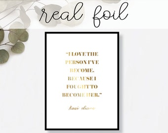 I Love the Person I've Become Because I Fought to Become Her Print // Real Gold Foil // Minimal // Gold Foil Art Print // Typography