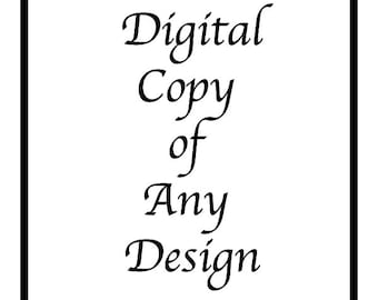 Digital Copy of Any Design