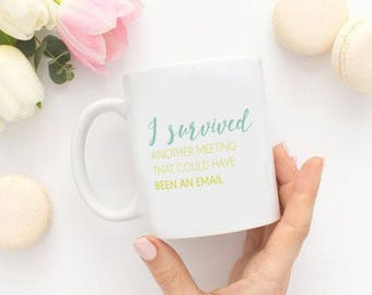 I Survived Another Meeting that Could've Been an Email, Coffee Mug