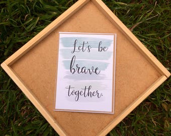 Be brave, brave together, inspirational card, just because card, thinking of you card, greeting card, love card, calligraphy verses