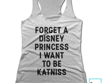 Forget A Disney Princess I Want To Be Katniss | The Hunger Games | Movies Collection | Women's Racerback Tank