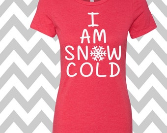 I Am Snow Cold T-Shirt Ladies Christmas Tee Ugly Sweater Party Shirt Womens Christmas Shirt Funny Holiday Party Shirt Funny Elf T-Shirt